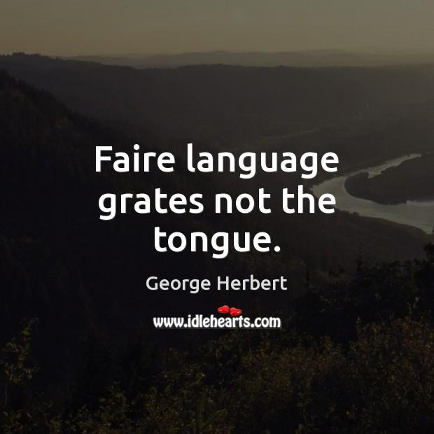 Faire language grates not the tongue. Image