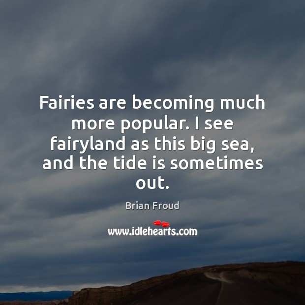 Image, Fairies are becoming much more popular. I see fairyland as this big