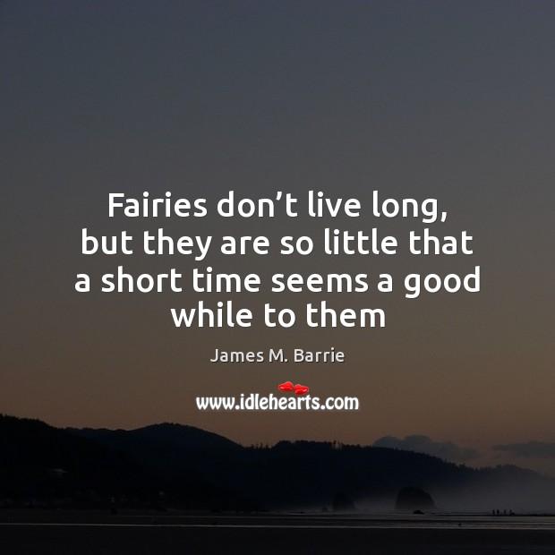 Fairies don't live long, but they are so little that a Image