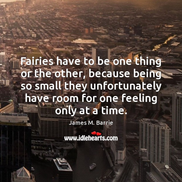 Fairies have to be one thing or the other, because being so James M. Barrie Picture Quote