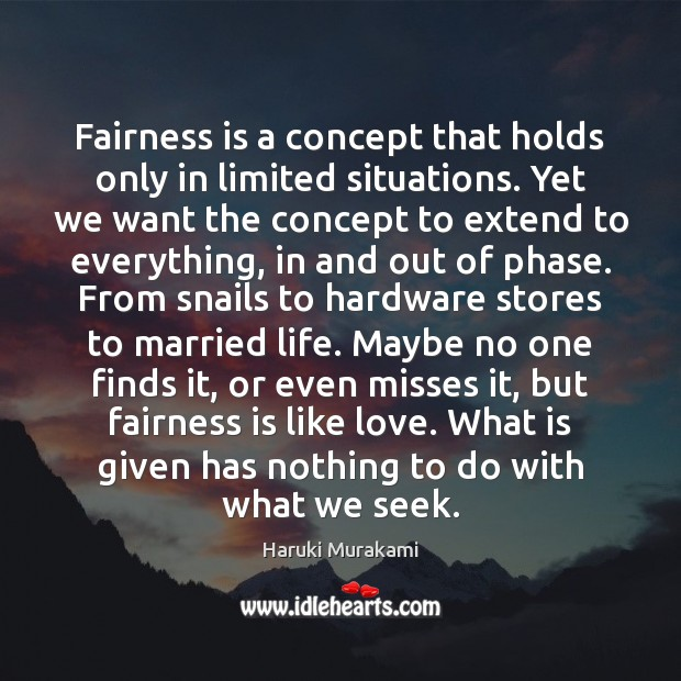 Image, Fairness is a concept that holds only in limited situations. Yet we