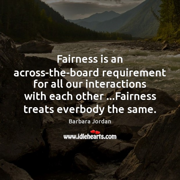 Fairness is an across-the-board requirement for all our interactions with each other … Image