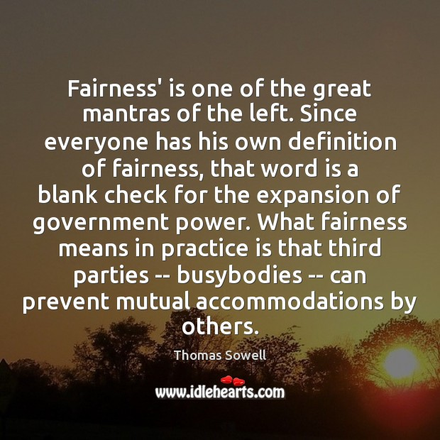 Fairness' is one of the great mantras of the left. Since everyone Thomas Sowell Picture Quote