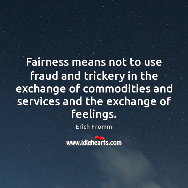 Fairness means not to use fraud and trickery in the exchange of Erich Fromm Picture Quote