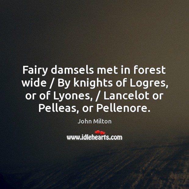 Fairy damsels met in forest wide / By knights of Logres, or of John Milton Picture Quote