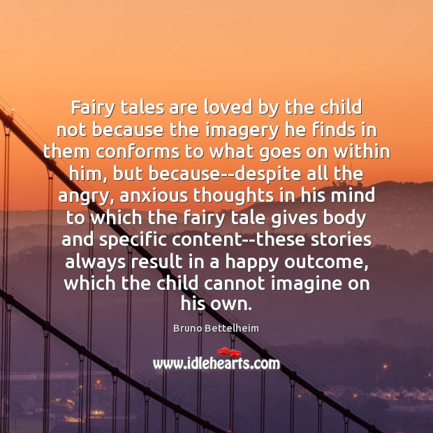 Image, Fairy tales are loved by the child not because the imagery he