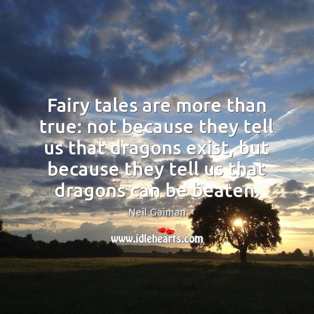 Fairy tales are more than true: not because they tell us that Image