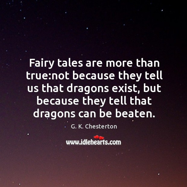 Fairy tales are more than true:not because they tell us that dragons exist G. K. Chesterton Picture Quote