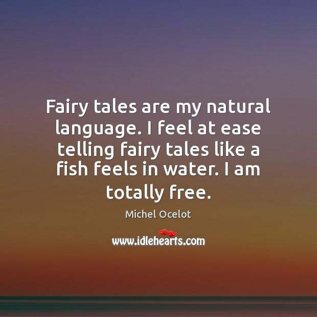 Image, Fairy tales are my natural language. I feel at ease telling fairy