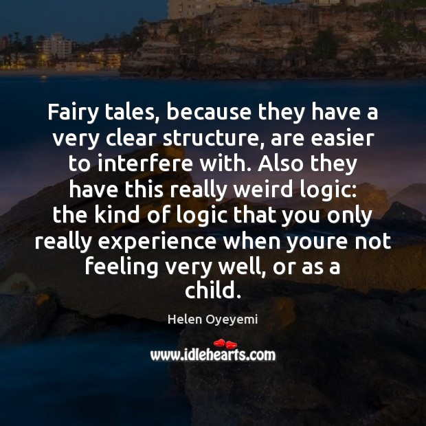 Fairy tales, because they have a very clear structure, are easier to Logic Quotes Image