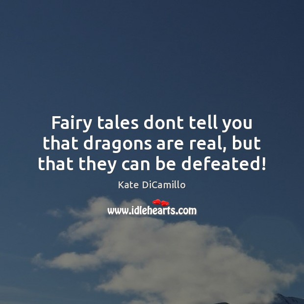 Fairy tales dont tell you that dragons are real, but that they can be defeated! Image