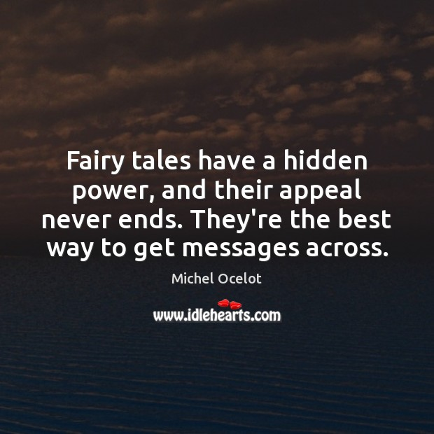 Image, Fairy tales have a hidden power, and their appeal never ends. They're