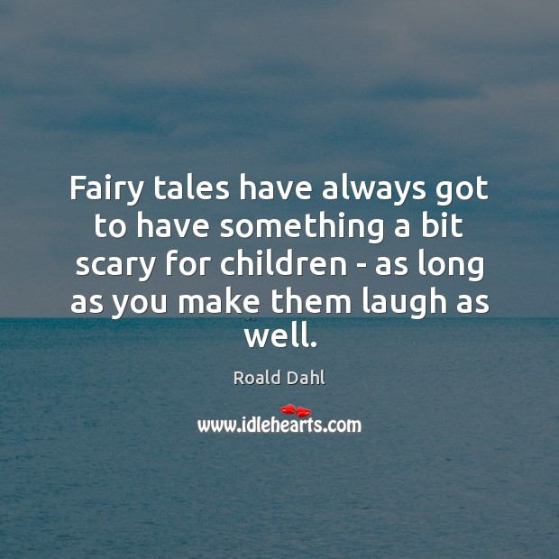 Fairy tales have always got to have something a bit scary for Roald Dahl Picture Quote