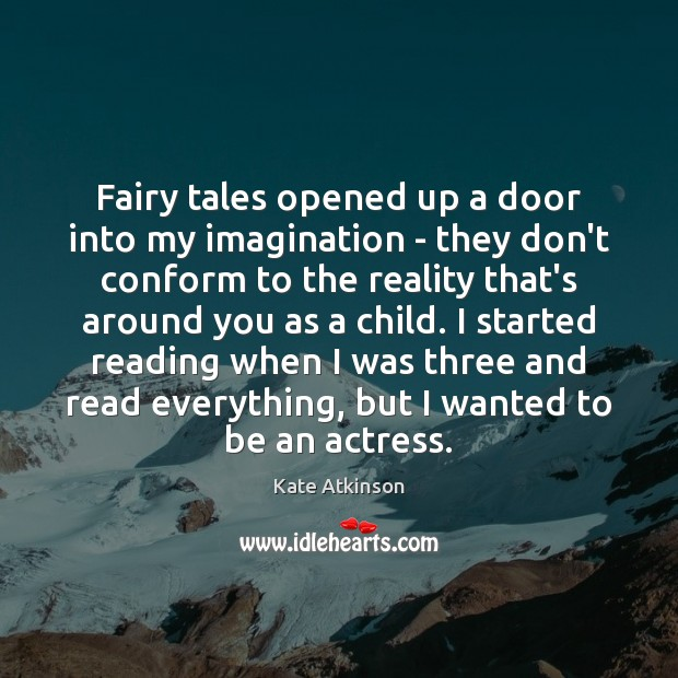 Fairy tales opened up a door into my imagination – they don't Reality Quotes Image