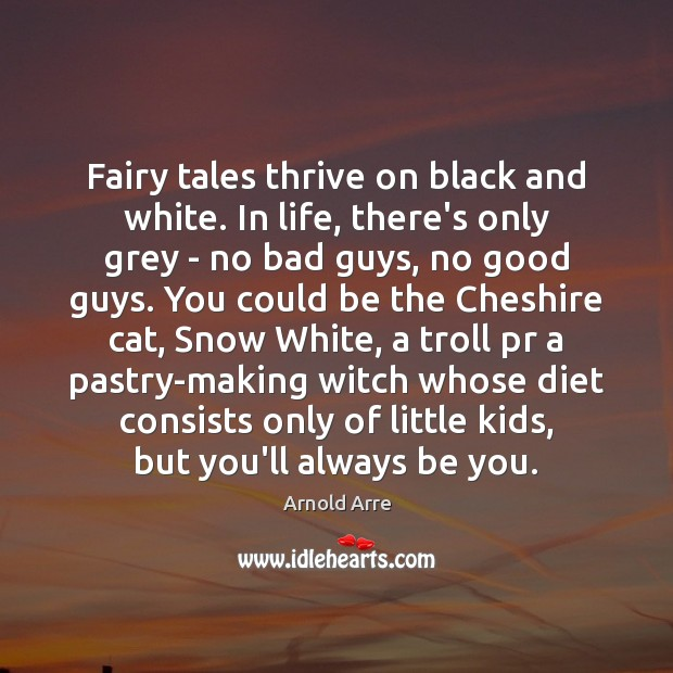 Image, Fairy tales thrive on black and white. In life, there's only grey
