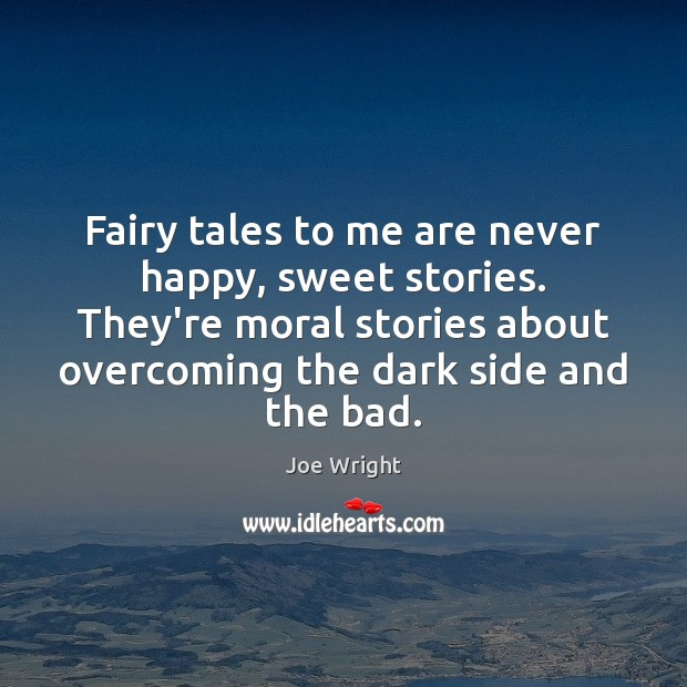 Fairy tales to me are never happy, sweet stories. They're moral stories Image