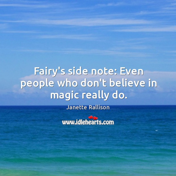 Fairy's side note: Even people who don't believe in magic really do. Image