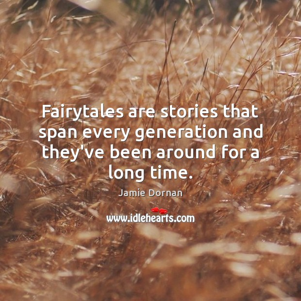 Fairytales are stories that span every generation and they've been around for a long time. Image