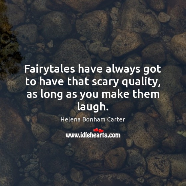 Image, Fairytales have always got to have that scary quality, as long as you make them laugh.