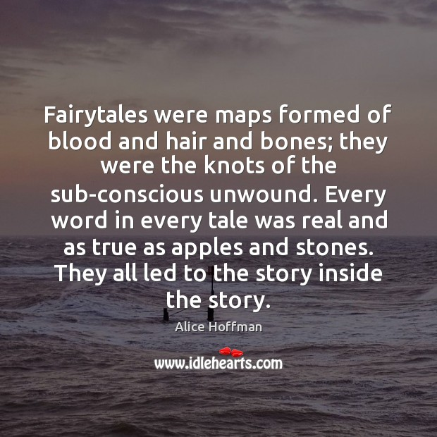 Fairytales were maps formed of blood and hair and bones; they were Image