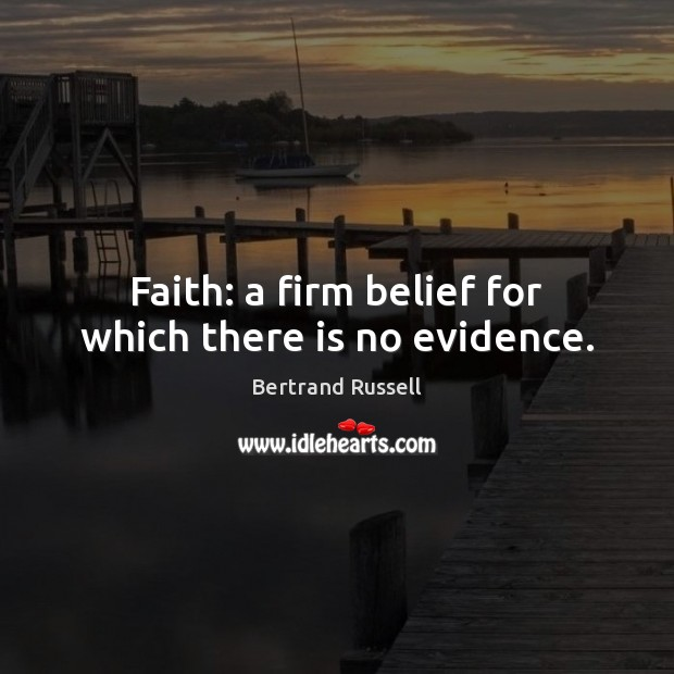 Faith: a firm belief for which there is no evidence. Image