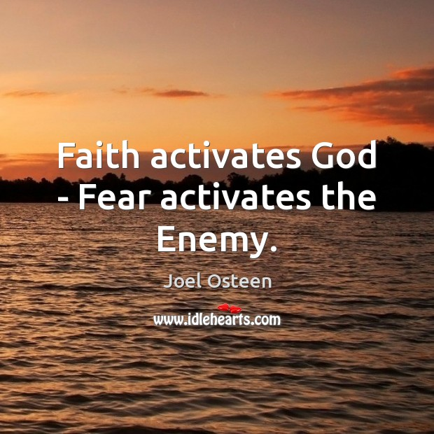 Image, Faith activates God – Fear activates the Enemy.