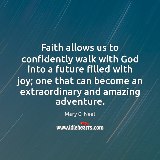 Mary C. Neal Picture Quote image saying: Faith allows us to confidently walk with God into a future filled