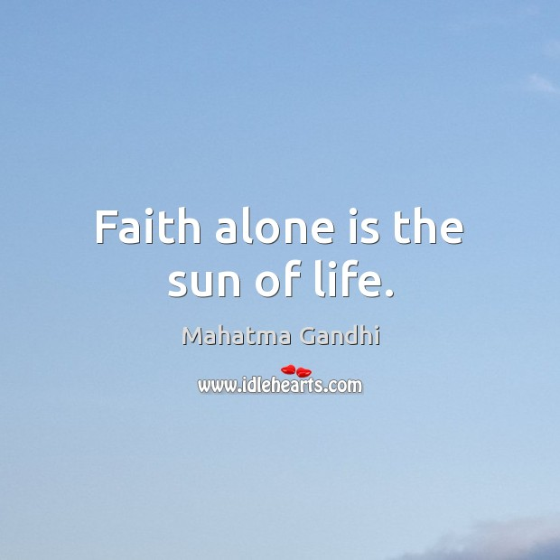 Faith alone is the sun of life. Mahatma Gandhi Picture Quote