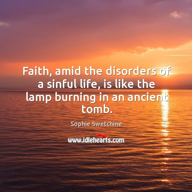 Faith, amid the disorders of a sinful life, is like the lamp burning in an ancient tomb. Image