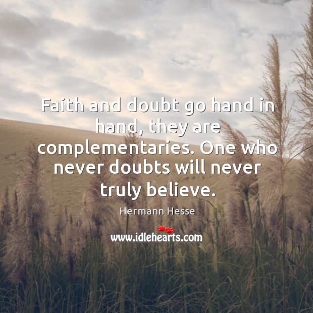Image, Faith and doubt go hand in hand, they are complementaries. One who