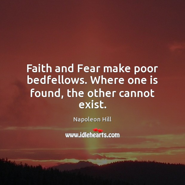 Faith and Fear make poor bedfellows. Where one is found, the other cannot exist. Image