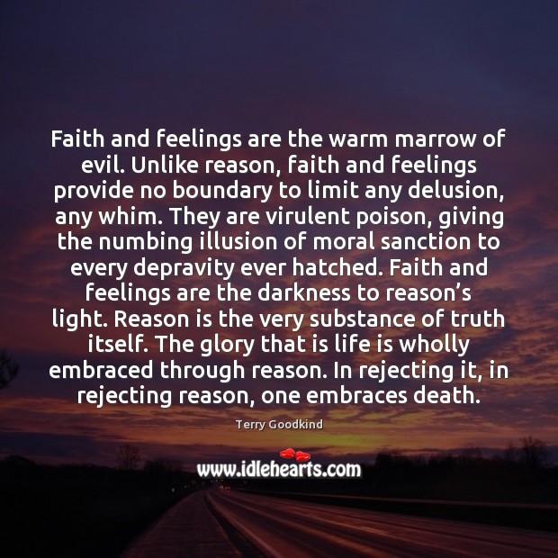 Faith and feelings are the warm marrow of evil. Unlike reason, faith Image