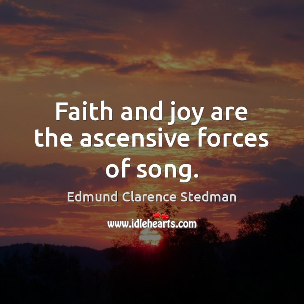 Faith and joy are the ascensive forces of song. Image