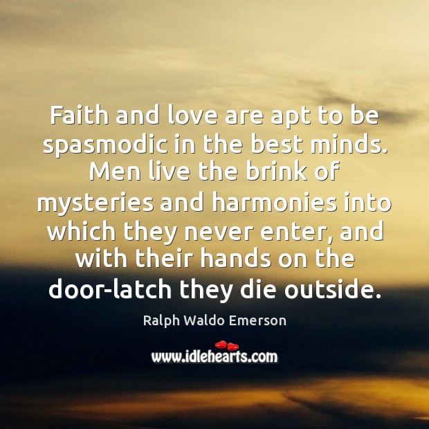 Image, Faith and love are apt to be spasmodic in the best minds.