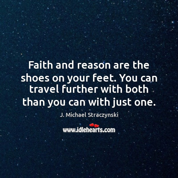 Faith and reason are the shoes on your feet. You can travel Image
