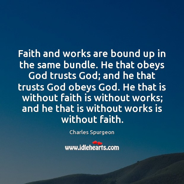 Image, Faith and works are bound up in the same bundle. He that