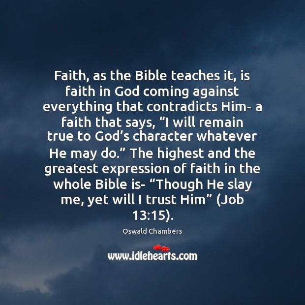 Image, Faith, as the Bible teaches it, is faith in God coming against