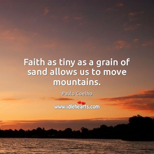 Image, Faith as tiny as a grain of sand allows us to move mountains.