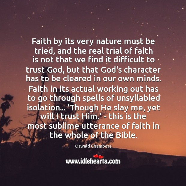 Image, Faith by its very nature must be tried, and the real trial