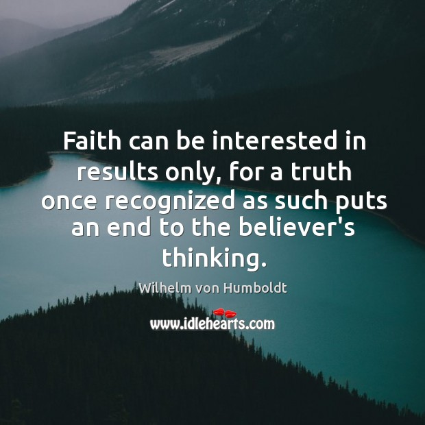 Faith can be interested in results only, for a truth once recognized Image