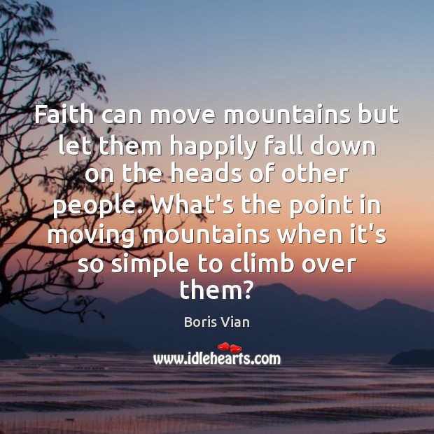 Faith can move mountains but let them happily fall down on the Image