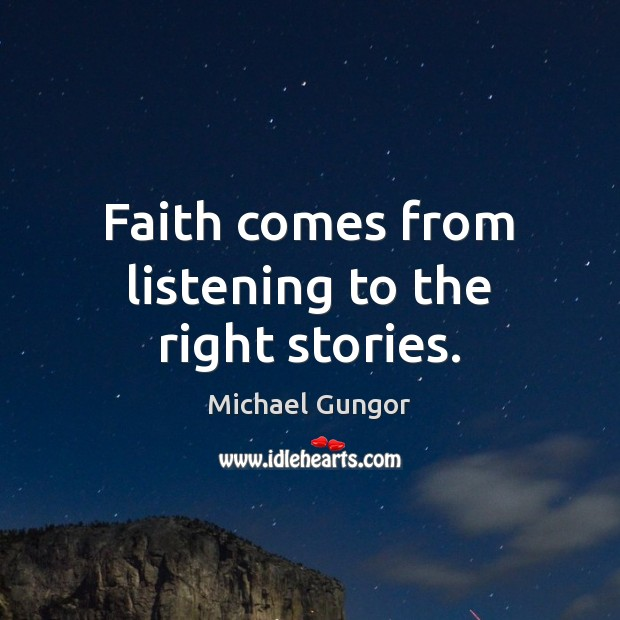Faith comes from listening to the right stories. Image