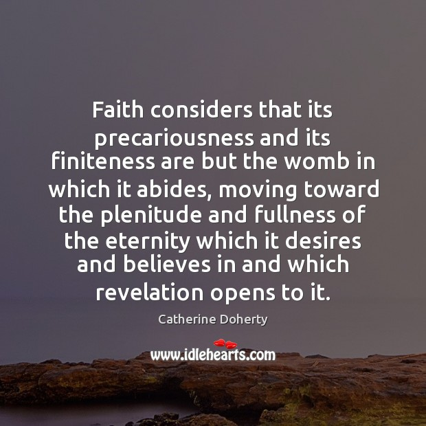 Faith considers that its precariousness and its finiteness are but the womb Image