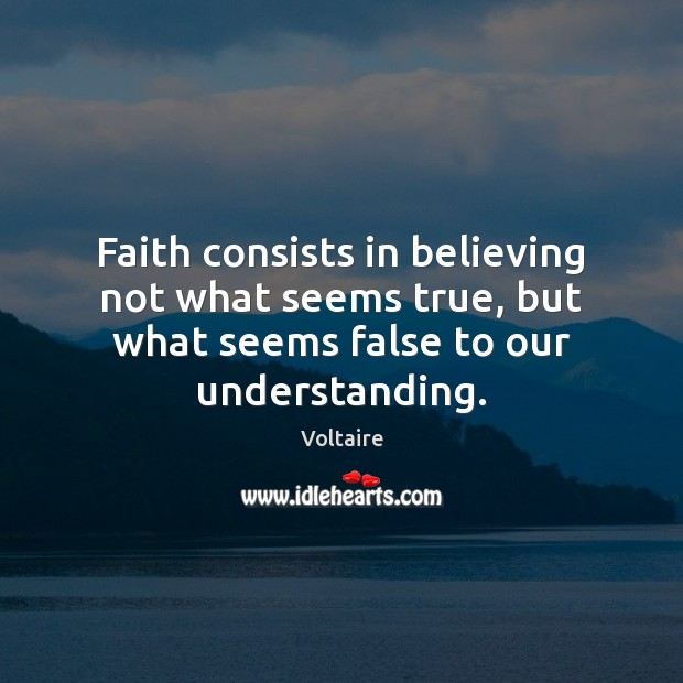 Image, Faith consists in believing not what seems true, but what seems false