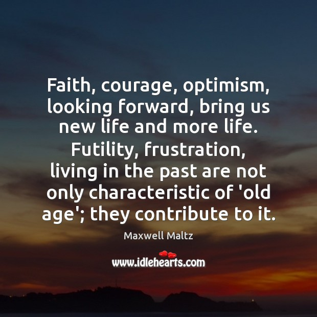 Image, Faith, courage, optimism, looking forward, bring us new life and more life.