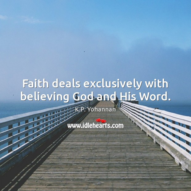 Faith deals exclusively with believing God and His Word. K.P. Yohannan Picture Quote