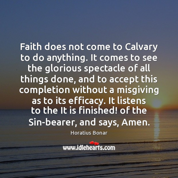 Image, Faith does not come to Calvary to do anything. It comes to