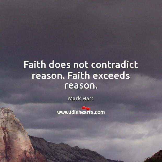 Faith does not contradict reason. Faith exceeds reason. Image