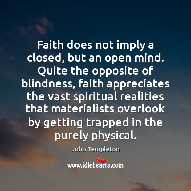 Image, Faith does not imply a closed, but an open mind. Quite the