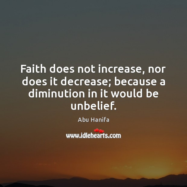 Image, Faith does not increase, nor does it decrease; because a diminution in